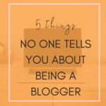 5 things no one tells you about being a blogger