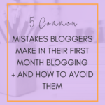 5 common mistakes bloggers make in their first month