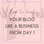 how to treat a blog like a business from day 1